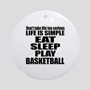 Life Is Eat Sleep And Basketball Round Ornament