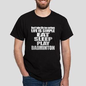 Life Is Eat Sleep And Badminton Dark T-Shirt