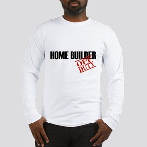 Off Duty Home Builder Long Sleeve T-Shirt