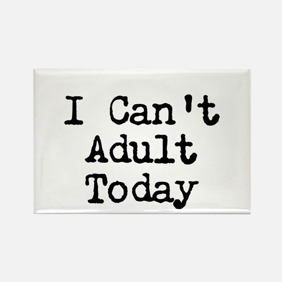 I Cant Adult Today Magnets