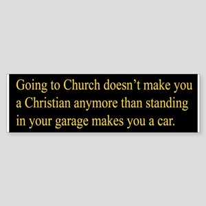 Church Doesnt Make You Christian Bumper Sticker.pn
