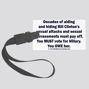 Hillary helped Bill attack Large Luggage Tag