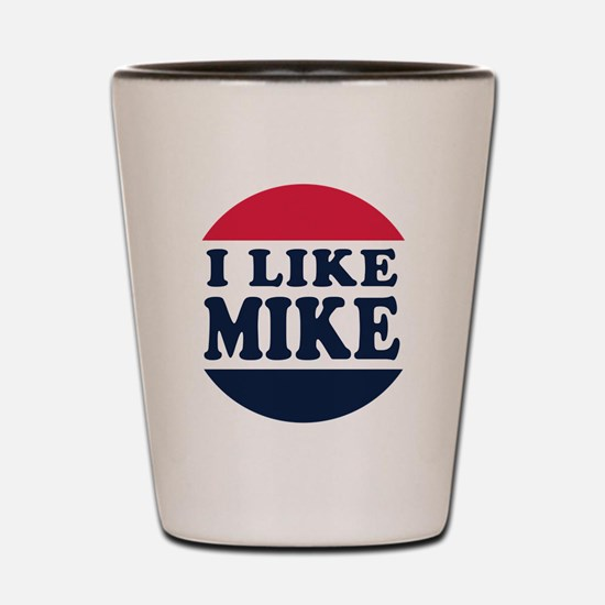 I Like Mike - Mike Pence for Vice Presi Shot Glass