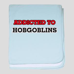 Addicted to Hobgoblins baby blanket