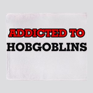Addicted to Hobgoblins Throw Blanket