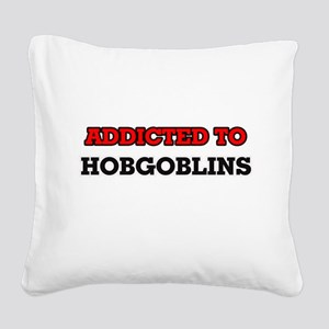Addicted to Hobgoblins Square Canvas Pillow