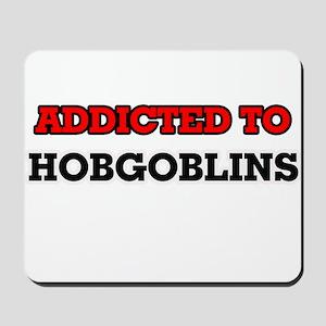 Addicted to Hobgoblins Mousepad
