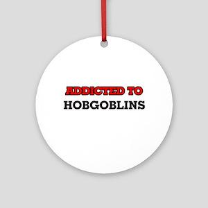 Addicted to Hobgoblins Round Ornament