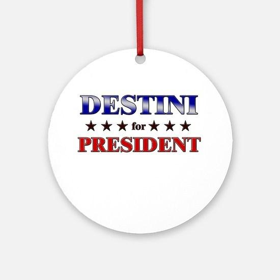 DESTINI for president Ornament (Round)
