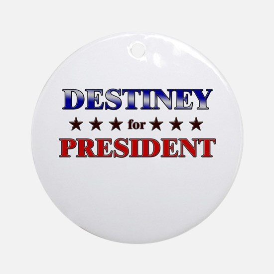 DESTINEY for president Ornament (Round)