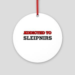 Addicted to Sleipnirs Round Ornament