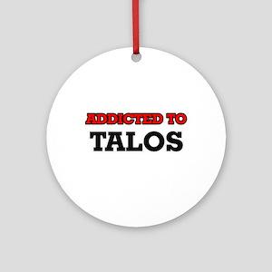 Addicted to Talos Round Ornament
