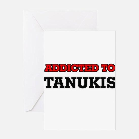 Addicted to Tanukis Greeting Cards