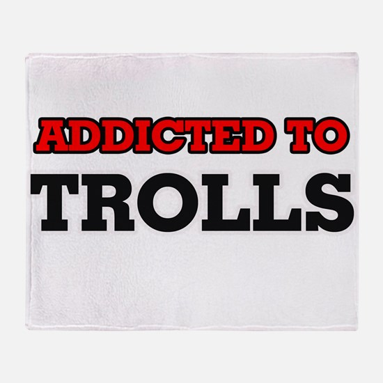 Addicted to Trolls Throw Blanket