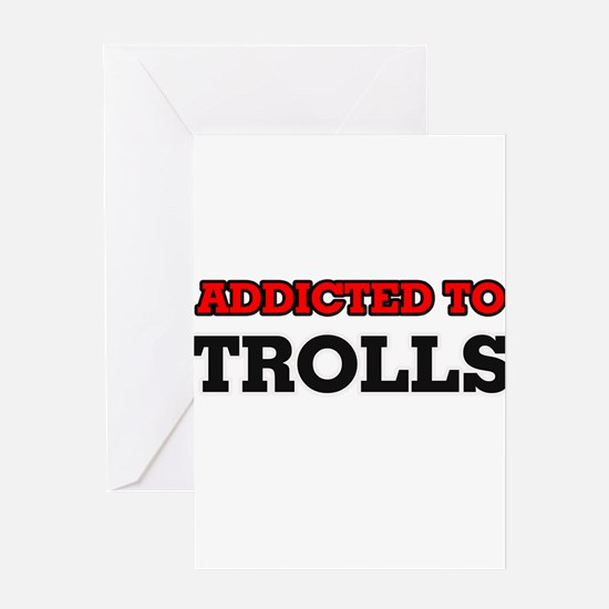 Addicted to Trolls Greeting Cards