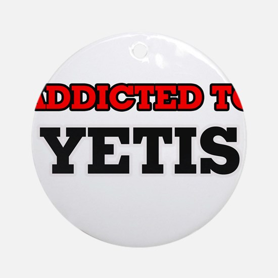 Addicted to Yetis Round Ornament