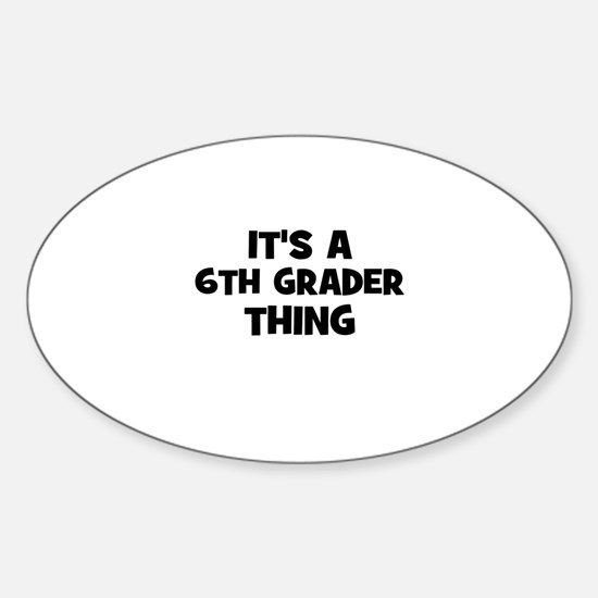 It's a 6th Grader Thing Oval Decal