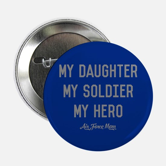 "U.S. Air Force My Daughter My Soldier 2.25"" Button"