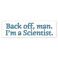 I'm A Scientist Quote Bumper Bumper Sticker