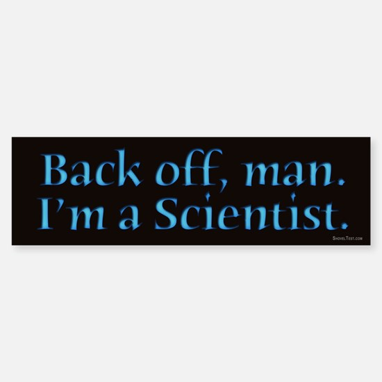 I'm A Scientist Quote Bumper Bumper Bumper Sticker