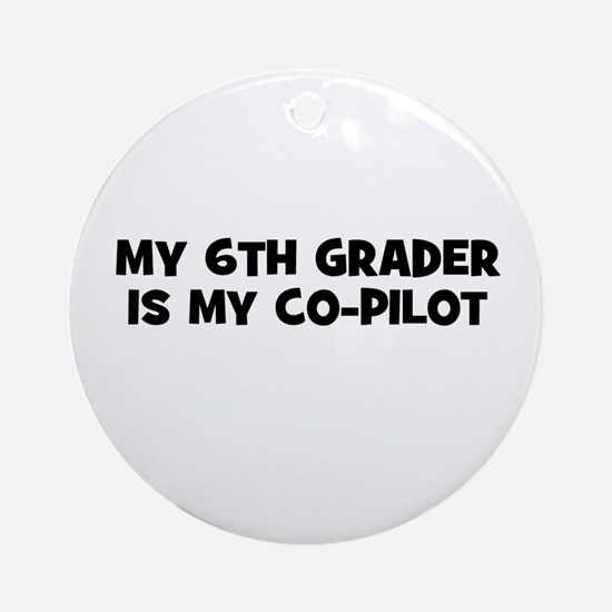 My 6th Grader is my co-pilot Ornament (Round)