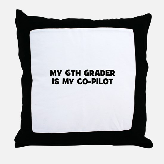 My 6th Grader is my co-pilot Throw Pillow