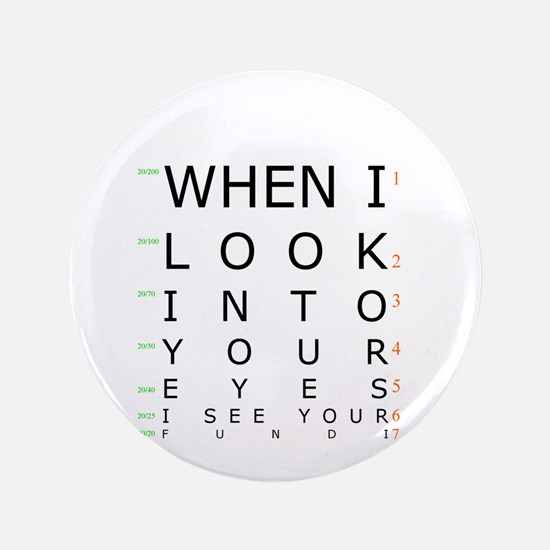 """When I Look Into Your Eyes, I 3.5"""" Button"""