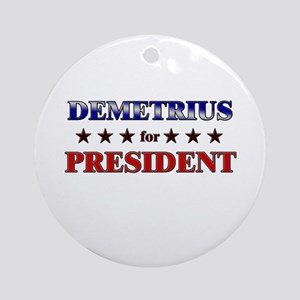 DEMETRIUS for president Ornament (Round)
