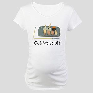 Got Wasabi? Maternity T-Shirt