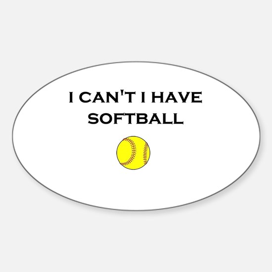 I CAN'T I HAVE SOFTBALL Decal