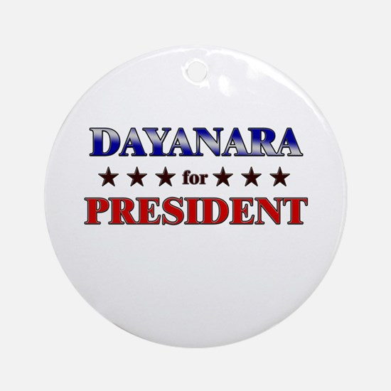 DAYANARA for president Ornament (Round)