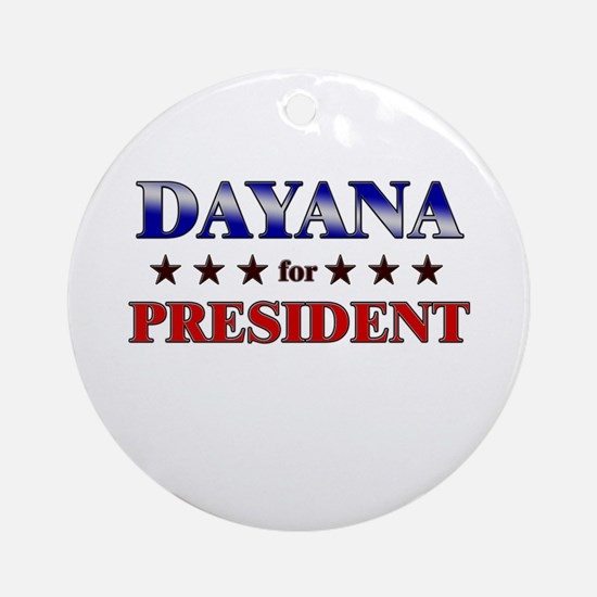 DAYANA for president Ornament (Round)
