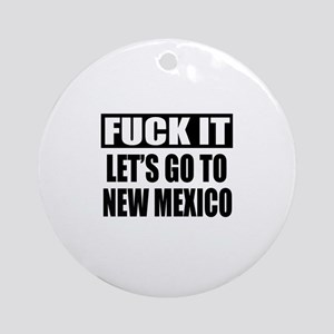 Let's Go To New Mexico Round Ornament