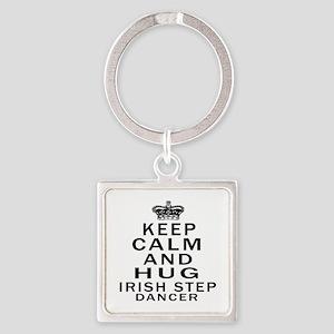 Keep calm and hug Irish Step dance Square Keychain