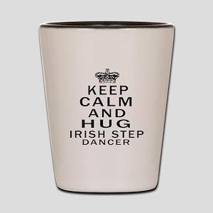 Keep calm and hug Irish Step dancer Shot Glass