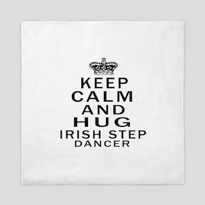 Keep calm and hug Irish Step dancer Queen Duvet