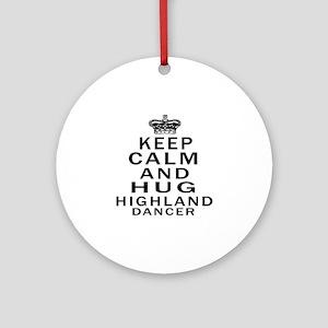 Keep calm and hug Highland dancer Round Ornament