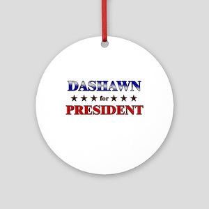DASHAWN for president Ornament (Round)