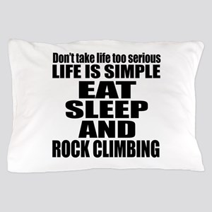 Life Is Eat Sleep And Rock Climbing Pillow Case