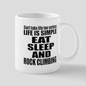 Life Is Eat Sleep And Rock Climbing Mug