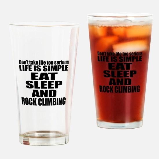 Life Is Eat Sleep And Rock Climbing Drinking Glass