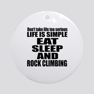 Life Is Eat Sleep And Rock Climbing Round Ornament