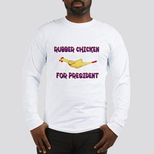 Rubber Chicken for President Long Sleeve T-Shirt