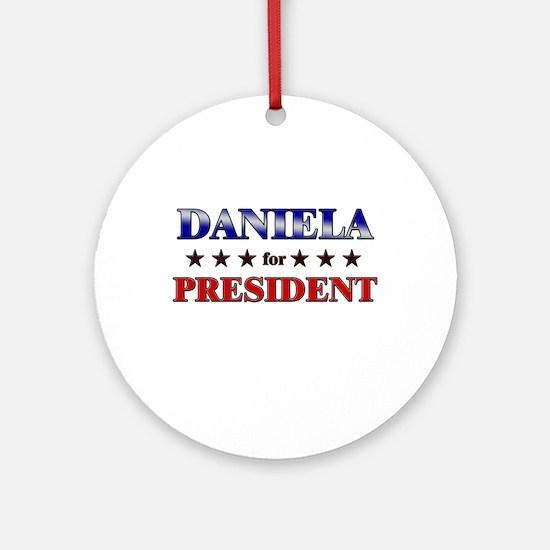 DANIELA for president Ornament (Round)