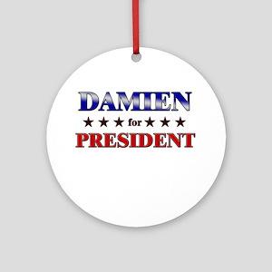 DAMIEN for president Ornament (Round)