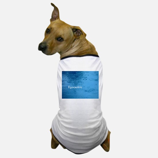Egocentric Dog T-Shirt