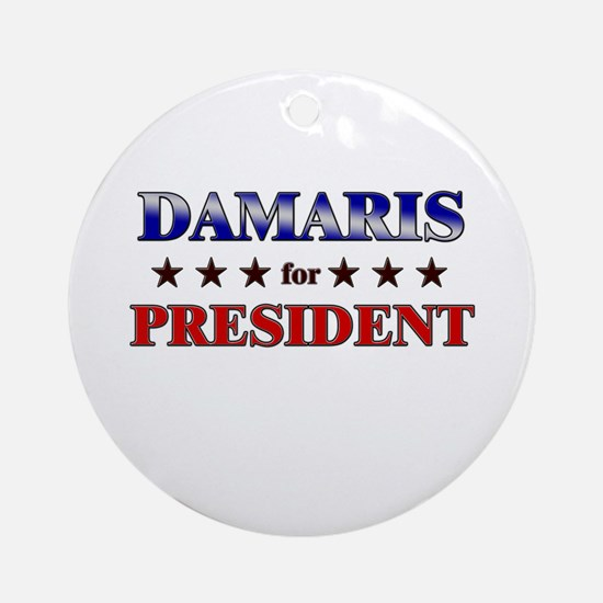 DAMARIS for president Ornament (Round)