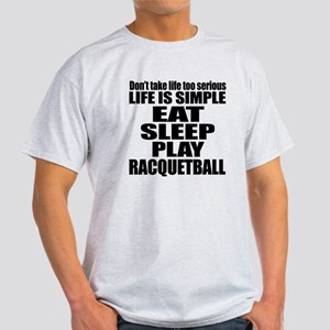 Life Is Eat Sleep And Racquetball Light T-Shirt