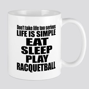 Life Is Eat Sleep And Racquetball Mug