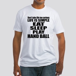 Life Is Eat Sleep And Handball Fitted T-Shirt